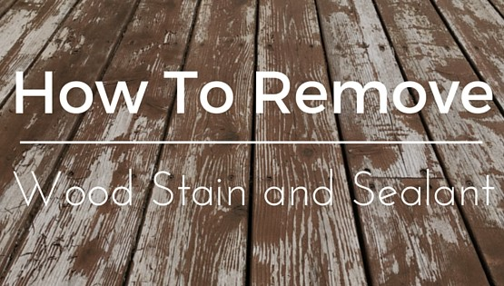 How to Remove Wood Stain & Sealant